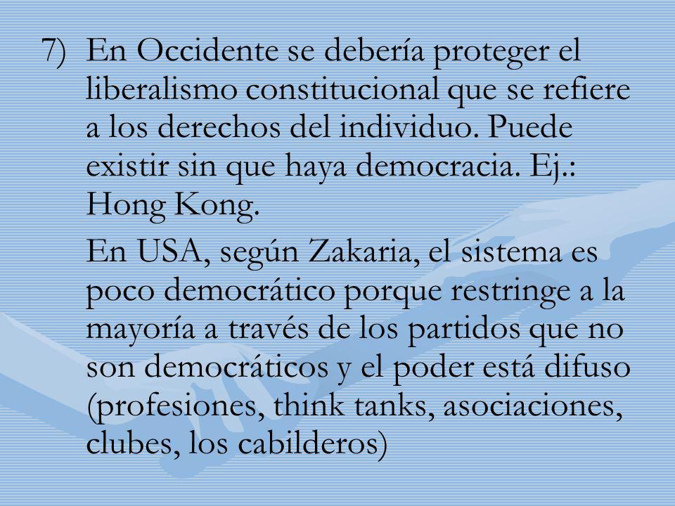 7) 7)En Occidente se debería proteger el liberalismo constitucional que se refiere a los derechos del individuo. Puede existir sin que haya democracia