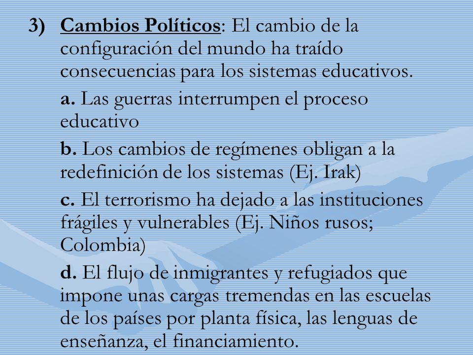 3) 3)Cambios Políticos: El cambio de la configuración del mundo ha traído consecuencias para los sistemas educativos. a. Las guerras interrumpen el pr