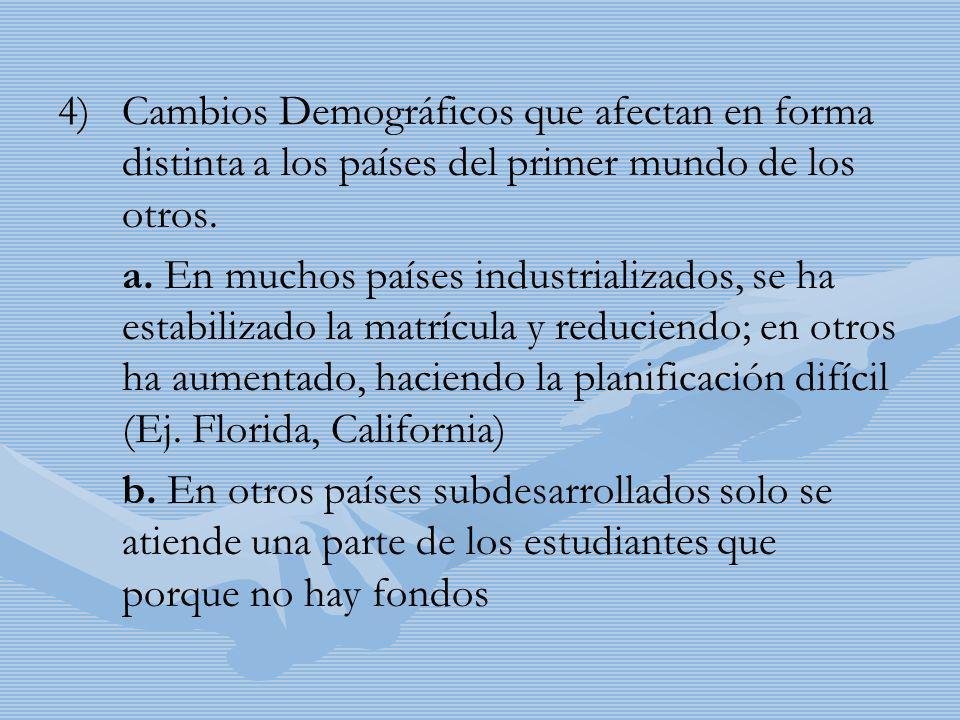 4) 4)Cambios Demográficos que afectan en forma distinta a los países del primer mundo de los otros. a. En muchos países industrializados, se ha estabi