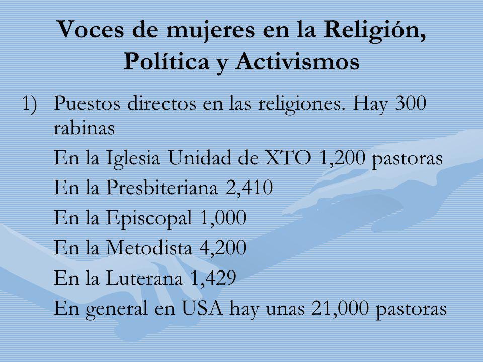 Voces de mujeres en la Religión, Política y Activismos 1) 1)Puestos directos en las religiones. Hay 300 rabinas En la Iglesia Unidad de XTO 1,200 past