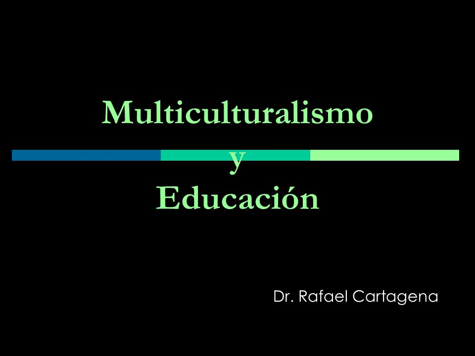 Multiculturalismo y Educación Dr. Rafael Cartagena