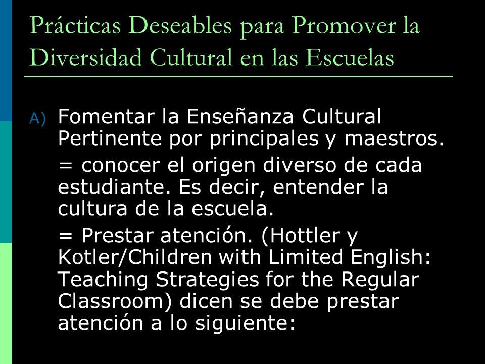 Prácticas Deseables para Promover la Diversidad Cultural en las Escuelas A) Fomentar la Enseñanza Cultural Pertinente por principales y maestros. = co