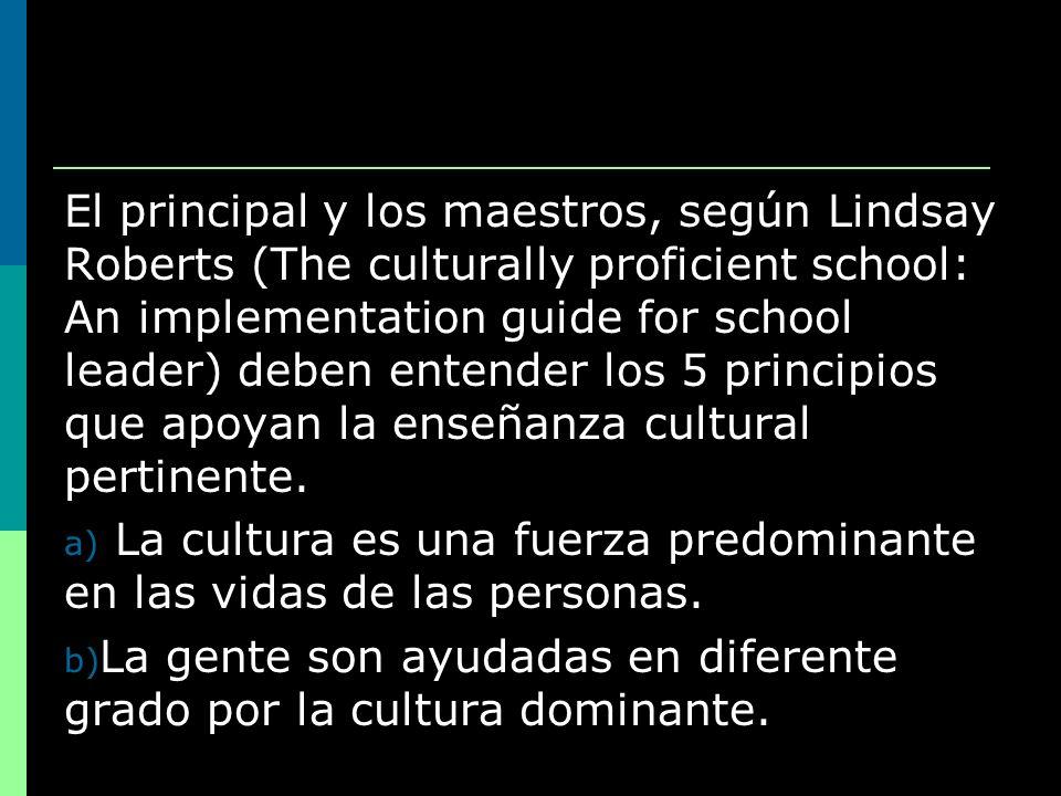 El principal y los maestros, según Lindsay Roberts (The culturally proficient school: An implementation guide for school leader) deben entender los 5