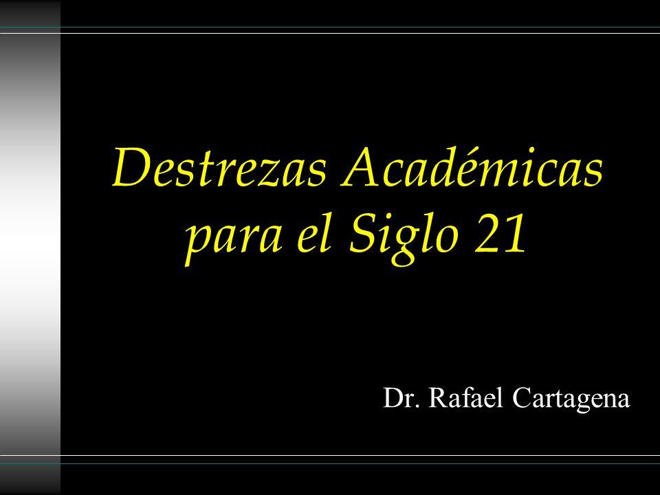 Destrezas Académicas para el Siglo 21 Dr. Rafael Cartagena