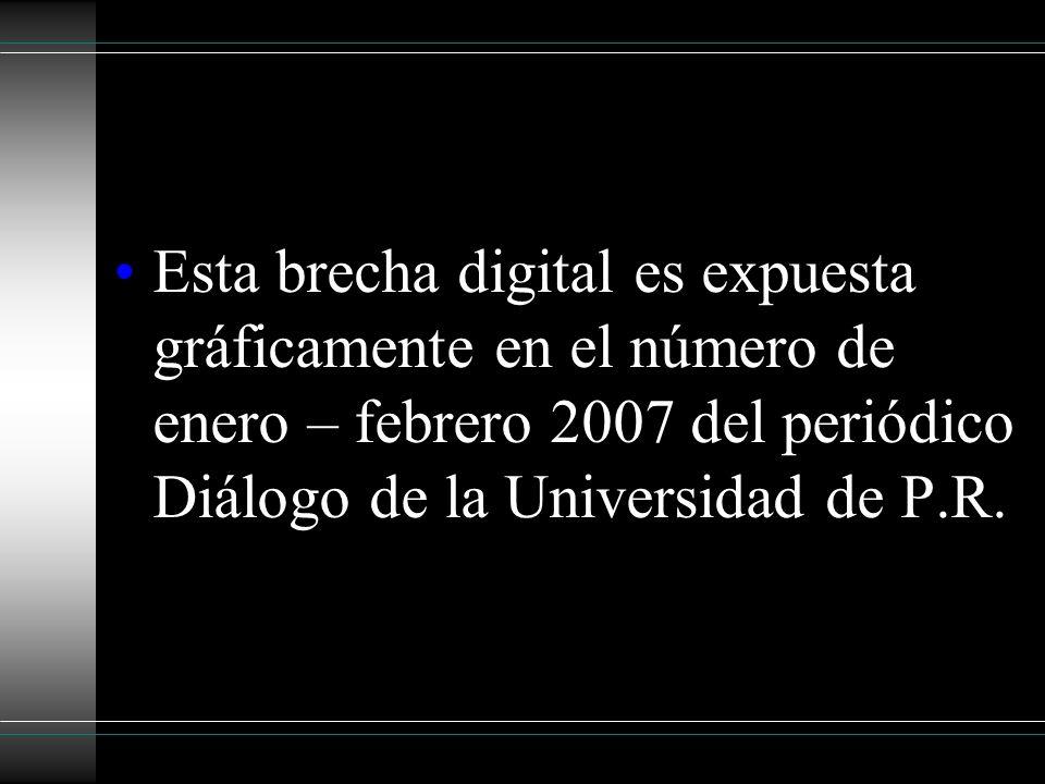 Esta brecha digital es expuesta gráficamente en el número de enero – febrero 2007 del periódico Diálogo de la Universidad de P.R.