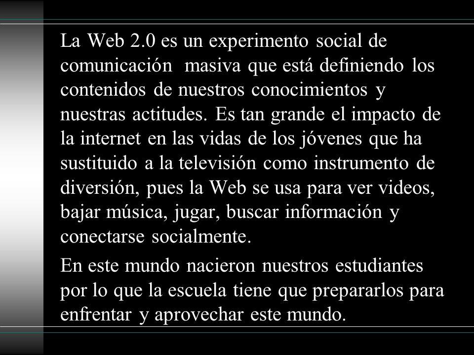 La Web 2.0 es un experimento social de comunicación masiva que está definiendo los contenidos de nuestros conocimientos y nuestras actitudes. Es tan g