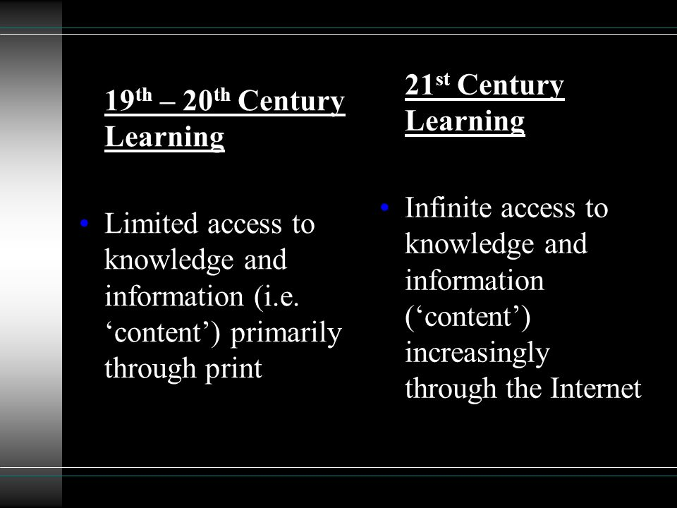 19 th – 20 th Century Learning Limited access to knowledge and information (i.e.