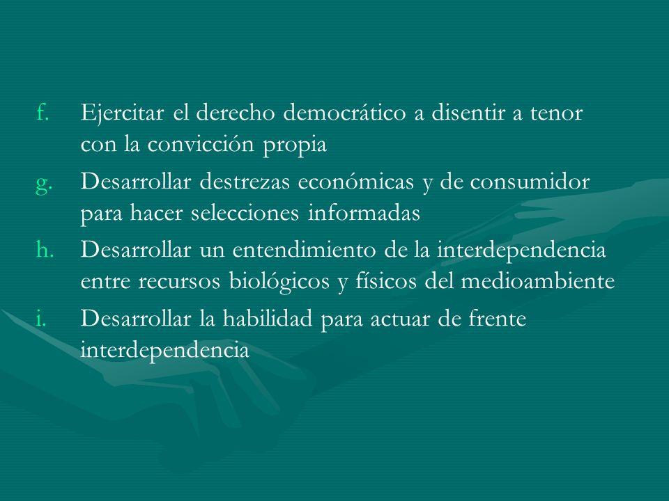 f. f.Ejercitar el derecho democrático a disentir a tenor con la convicción propia g.