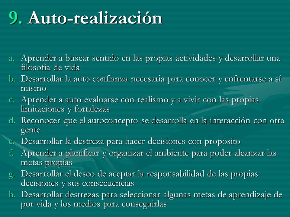 9. A uto-realización a.A prender a buscar sentido en las propias actividades y desarrollar una filosofía de vida b.D esarrollar la auto confianza nece