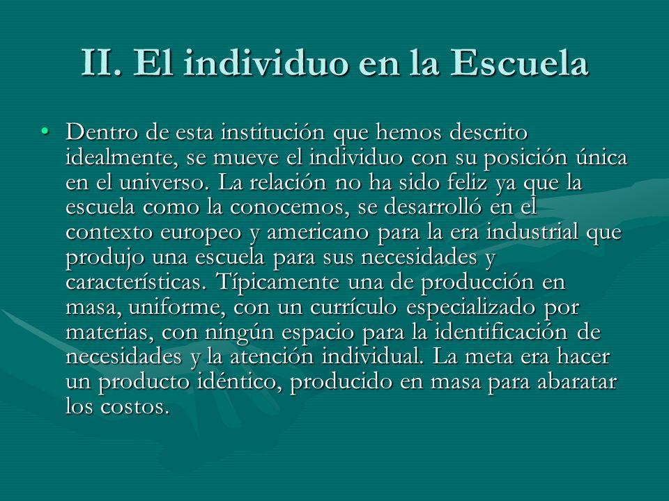 II. El individuo en la Escuela Dentro de esta institución que hemos descrito idealmente, se mueve el individuo con su posición única en el universo. L