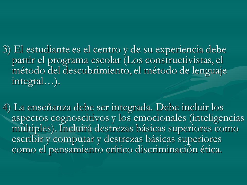 3) El estudiante es el centro y de su experiencia debe partir el programa escolar (Los constructivistas, el método del descubrimiento, el método de lenguaje integral…).