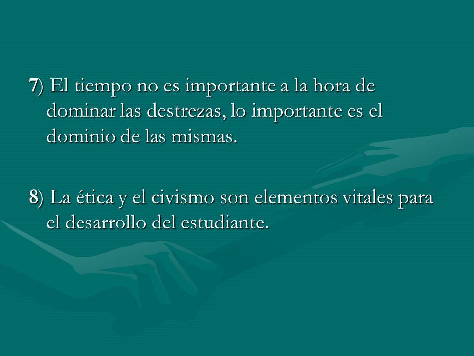 7) El tiempo no es importante a la hora de dominar las destrezas, lo importante es el dominio de las mismas.