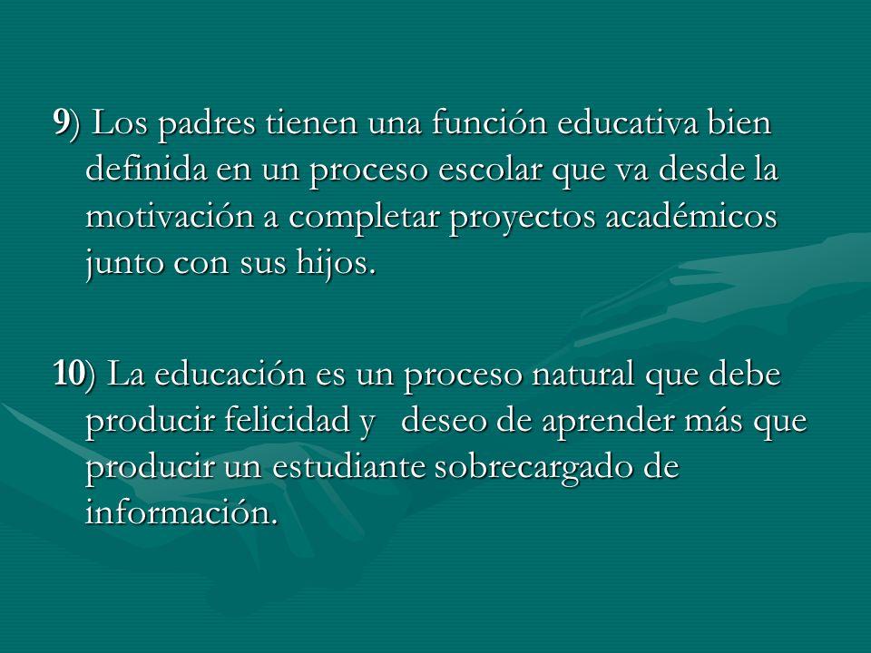 9) Los padres tienen una función educativa bien definida en un proceso escolar que va desde la motivación a completar proyectos académicos junto con sus hijos.