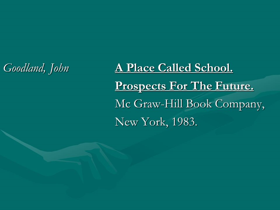 Goodland, JohnA Place Called School. Prospects For The Future. Mc Graw-Hill Book Company, New York, 1983.