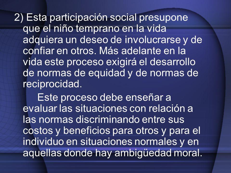 2) Esta participación social presupone que el niño temprano en la vida adquiera un deseo de involucrarse y de confiar en otros. Más adelante en la vid