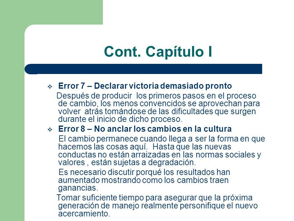 Cont. Capítulo I Error 7 – Declarar victoria demasiado pronto Después de producir los primeros pasos en el proceso de cambio, los menos convencidos se