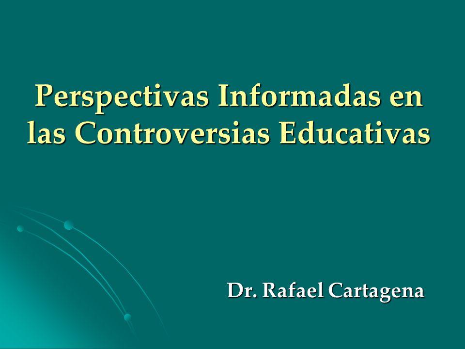 Perspectivas Informadas en las Controversias Educativas Dr. Rafael Cartagena