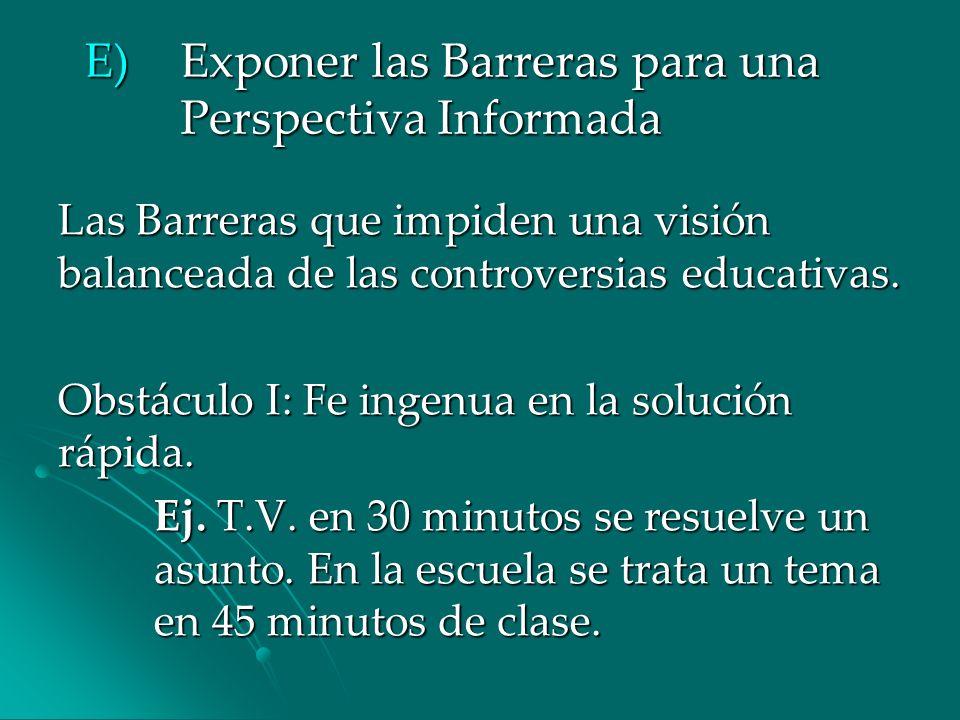 E) Exponer las Barreras para una Perspectiva Informada Las Barreras que impiden una visión balanceada de las controversias educativas. Obstáculo I: Fe