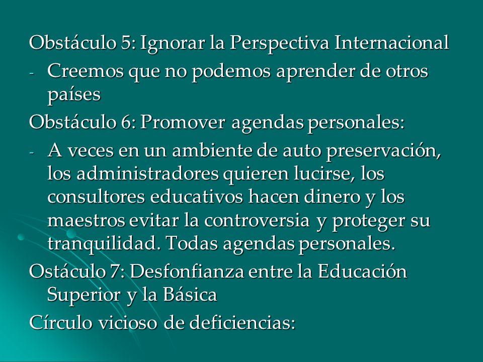 Obstáculo 5: Ignorar la Perspectiva Internacional - Creemos que no podemos aprender de otros países Obstáculo 6: Promover agendas personales: - A vece