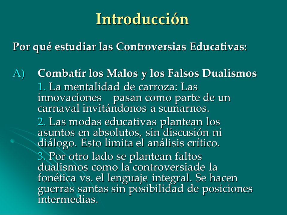 Introducción Por qué estudiar las Controversias Educativas: A) Combatir los Malos y los Falsos Dualismos 1. La mentalidad de carroza: Las innovaciones