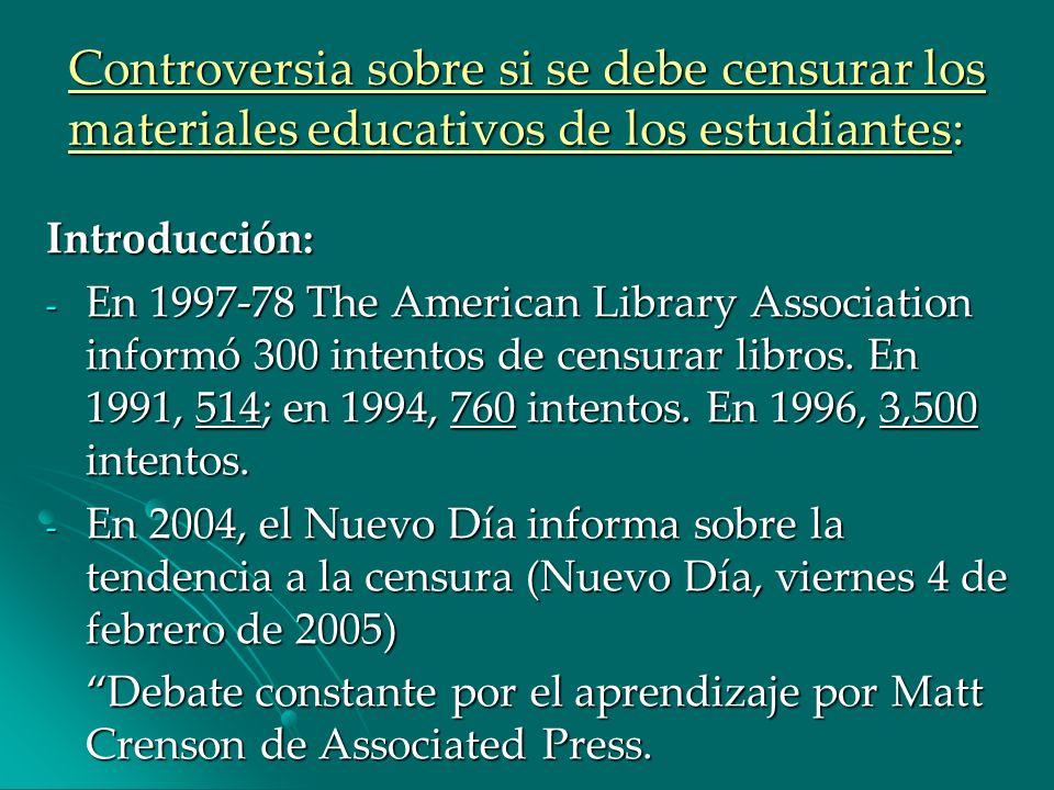 Controversia sobre si se debe censurar los materiales educativos de los estudiantes: Introducción: - En 1997-78 The American Library Association infor
