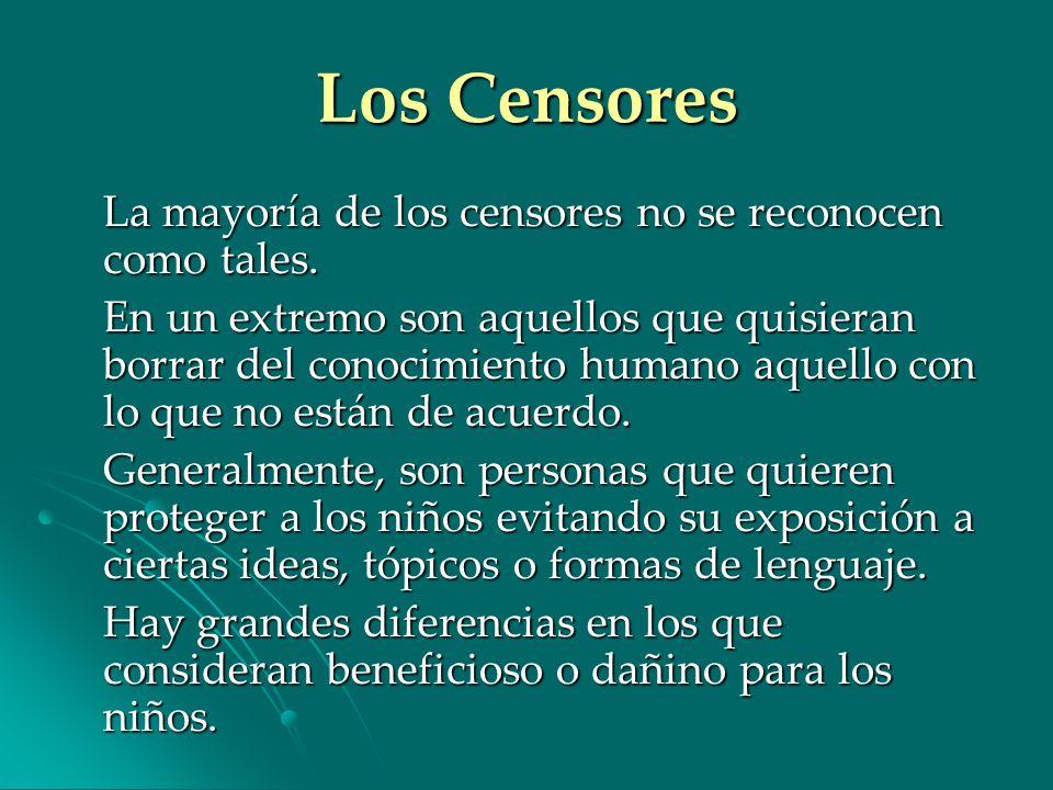 Los Censores La mayoría de los censores no se reconocen como tales. En un extremo son aquellos que quisieran borrar del conocimiento humano aquello co
