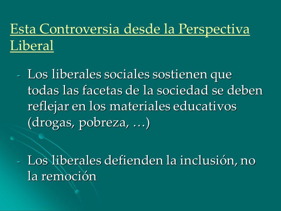 - Los liberales sociales sostienen que todas las facetas de la sociedad se deben reflejar en los materiales educativos (drogas, pobreza, …) - Los libe