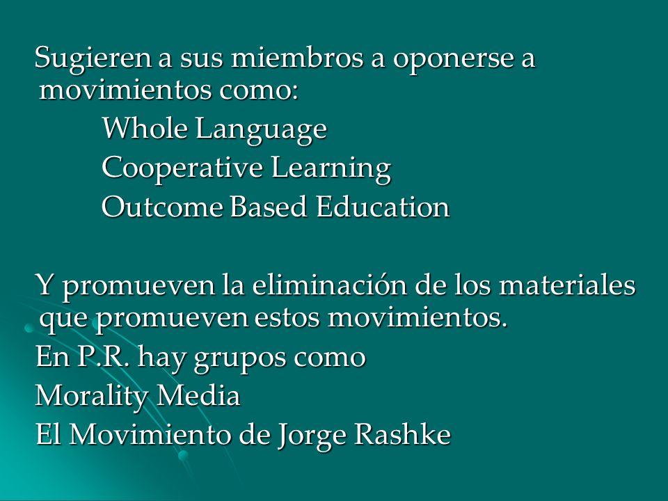 Sugieren a sus miembros a oponerse a movimientos como: Whole Language Cooperative Learning Outcome Based Education Y promueven la eliminación de los m