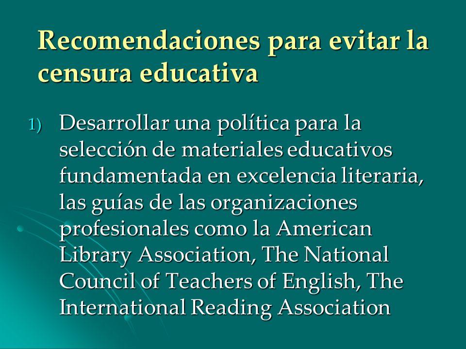 Recomendaciones para evitar la censura educativa 1) Desarrollar una política para la selección de materiales educativos fundamentada en excelencia lit