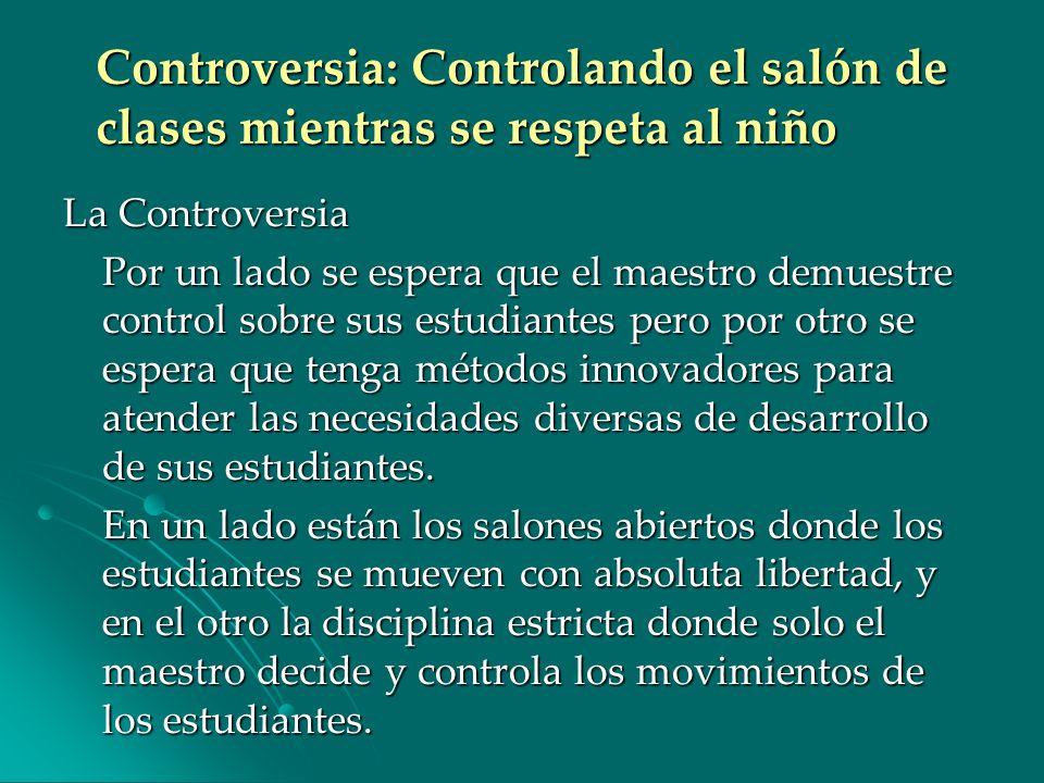Controversia: Controlando el salón de clases mientras se respeta al niño La Controversia Por un lado se espera que el maestro demuestre control sobre