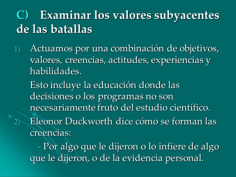 C)Examinar los valores subyacentes de las batallas 1) Actuamos por una combinación de objetivos, valores, creencias, actitudes, experiencias y habilid