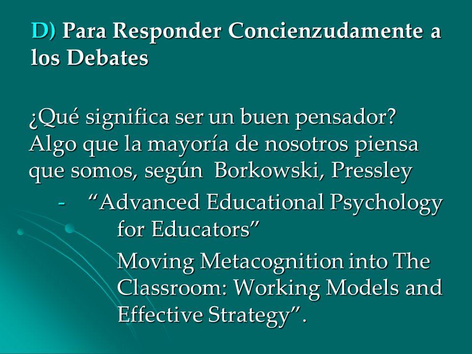 D) Para Responder Concienzudamente a los Debates ¿Qué significa ser un buen pensador? Algo que la mayoría de nosotros piensa que somos, según Borkowsk