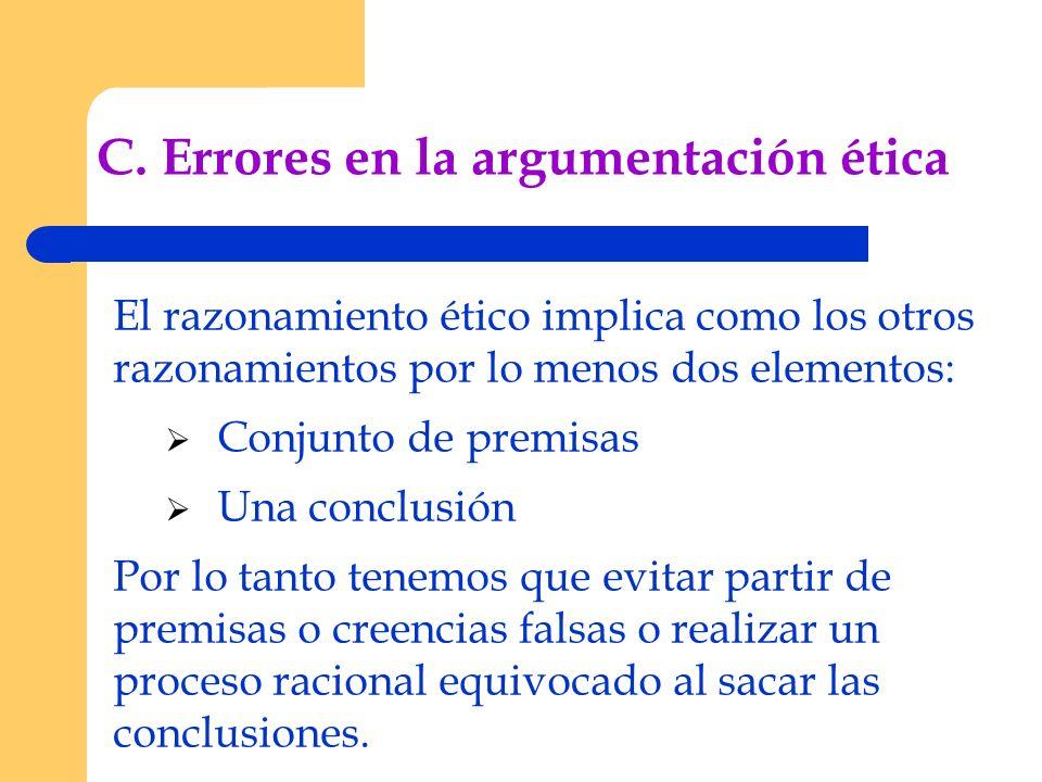 C. Errores en la argumentación ética El razonamiento ético implica como los otros razonamientos por lo menos dos elementos: Conjunto de premisas Una c