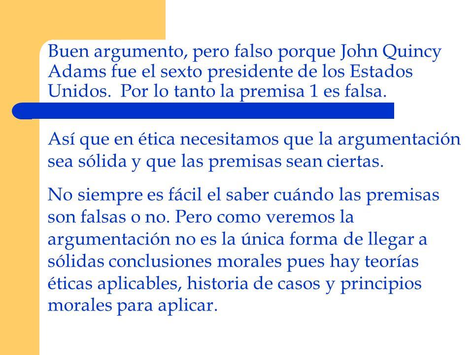 Buen argumento, pero falso porque John Quincy Adams fue el sexto presidente de los Estados Unidos. Por lo tanto la premisa 1 es falsa. Así que en étic