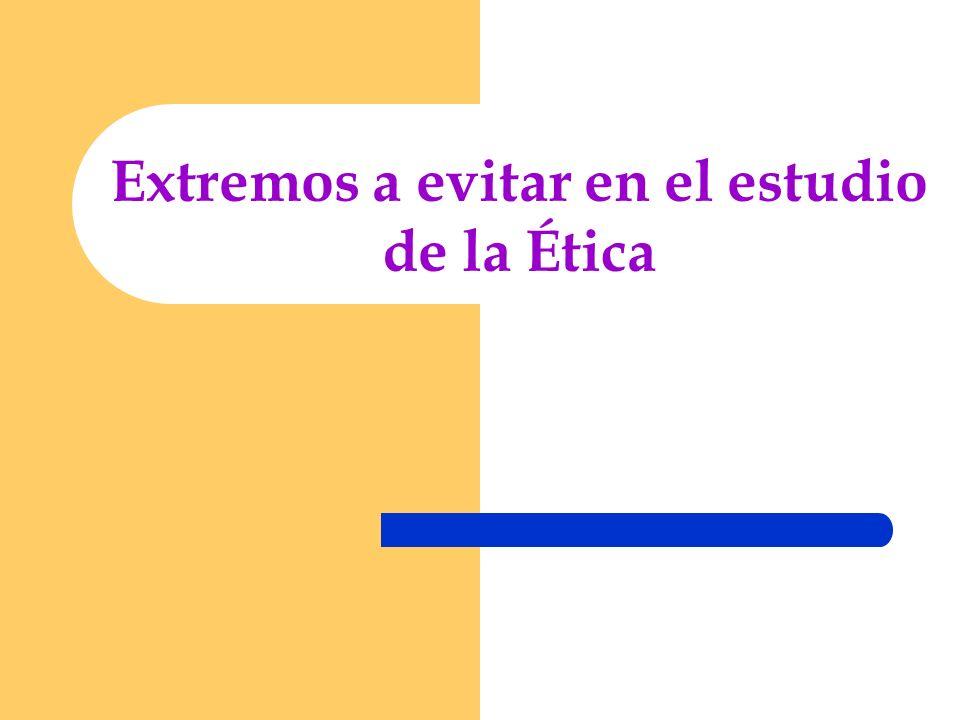 Extremos a evitar en el estudio de la Ética