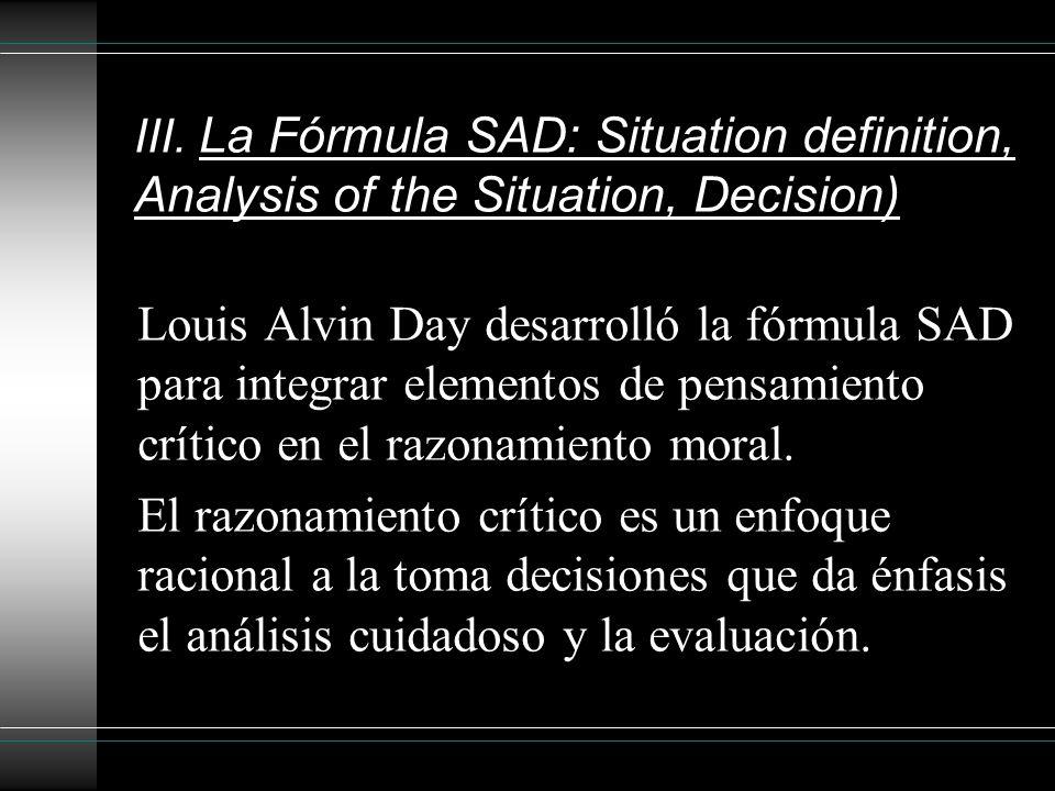 III. La Fórmula SAD: Situation definition, Analysis of the Situation, Decision) Louis Alvin Day desarrolló la fórmula SAD para integrar elementos de p