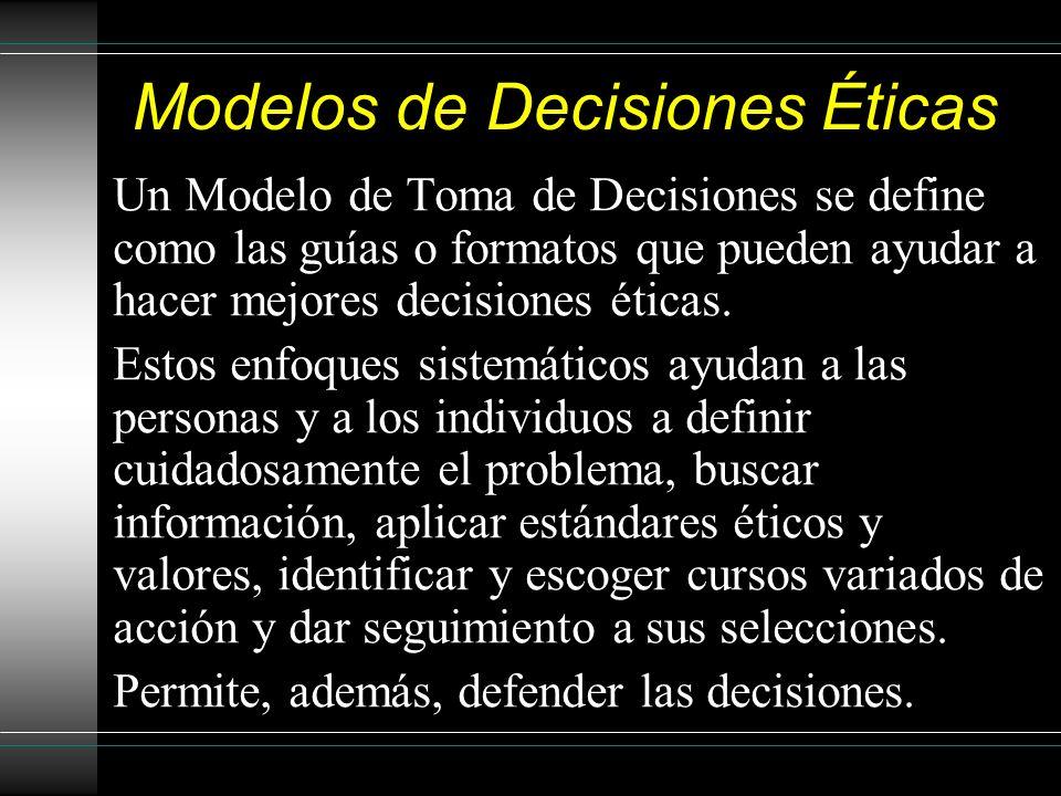 Modelos de Decisiones Éticas Un Modelo de Toma de Decisiones se define como las guías o formatos que pueden ayudar a hacer mejores decisiones éticas.
