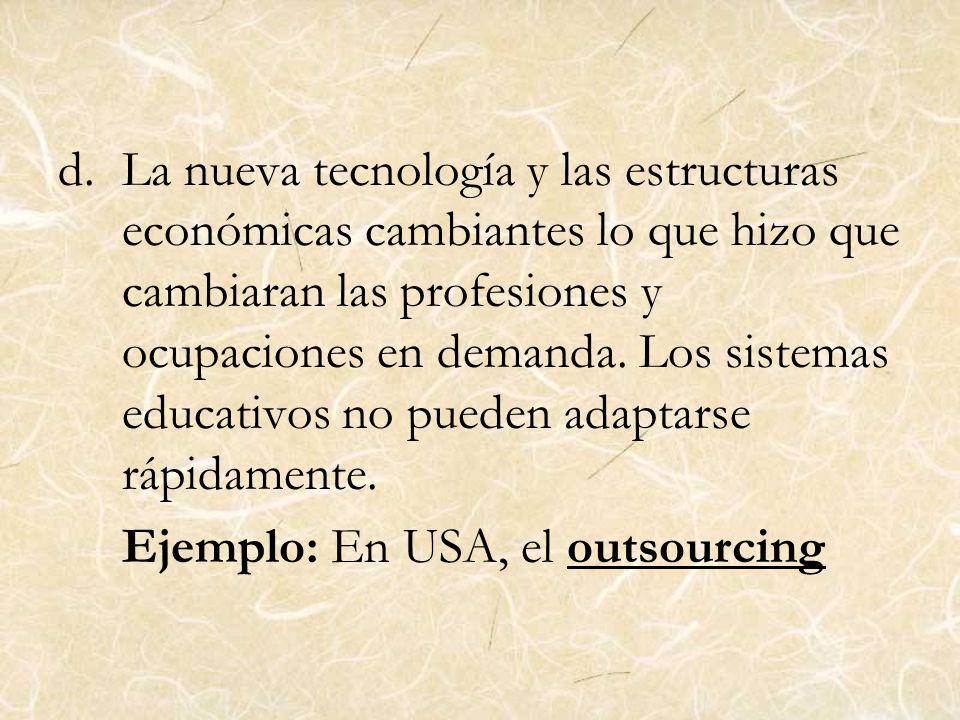 d.La nueva tecnología y las estructuras económicas cambiantes lo que hizo que cambiaran las profesiones y ocupaciones en demanda. Los sistemas educati