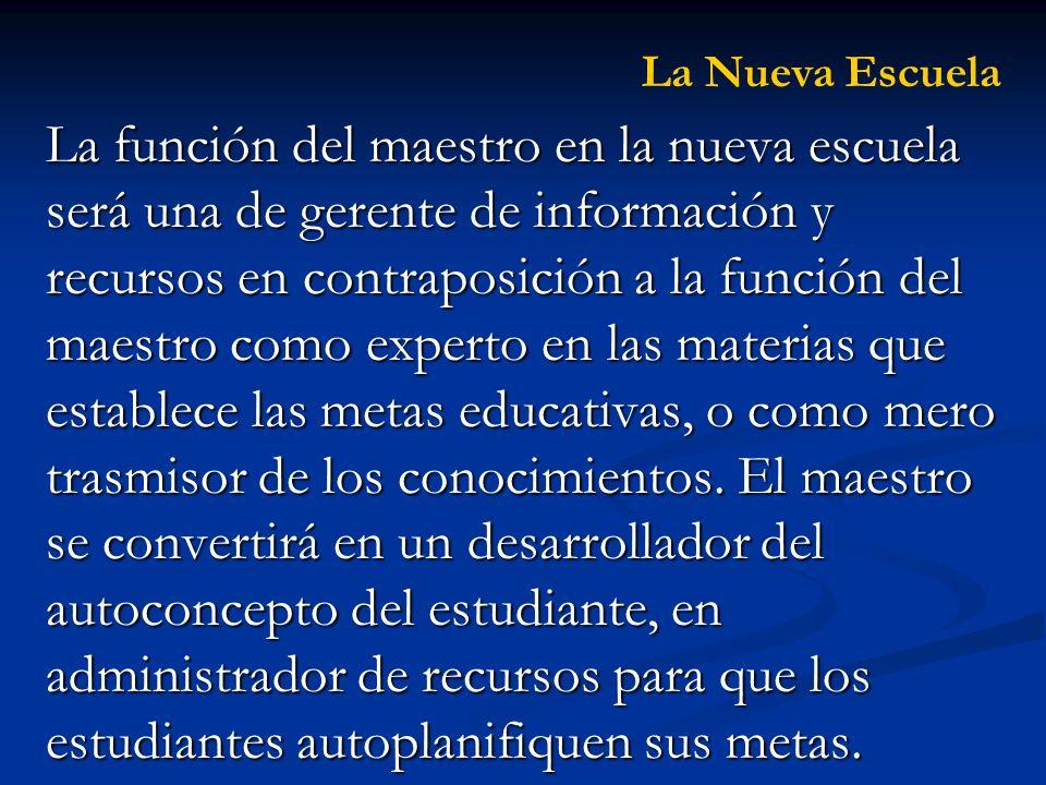 La función del maestro en la nueva escuela será una de gerente de información y recursos en contraposición a la función del maestro como experto en la