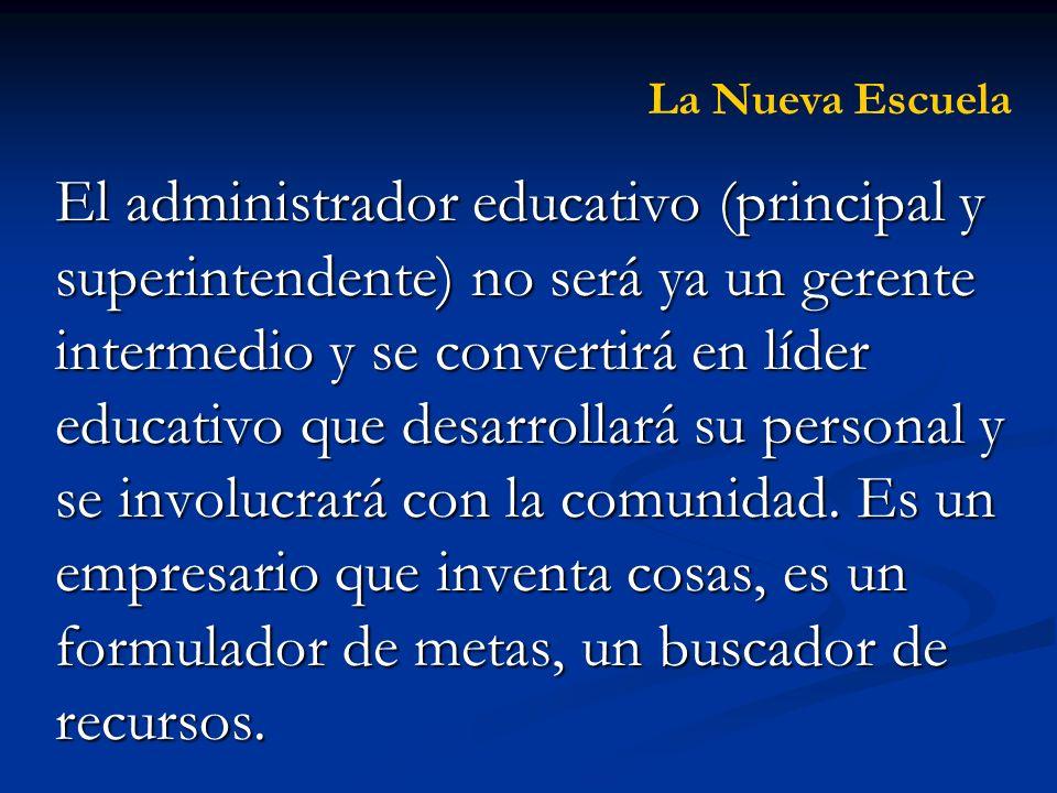 El administrador educativo (principal y superintendente) no será ya un gerente intermedio y se convertirá en líder educativo que desarrollará su perso