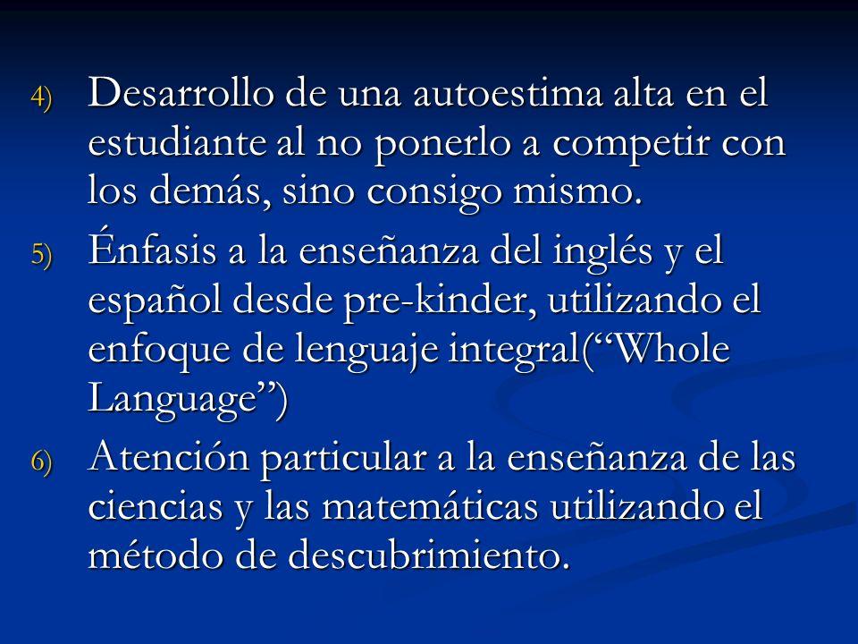 4) Desarrollo de una autoestima alta en el estudiante al no ponerlo a competir con los demás, sino consigo mismo. 5) Énfasis a la enseñanza del inglés