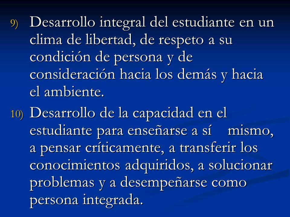 9) Desarrollo integral del estudiante en un clima de libertad, de respeto a su condición de persona y de consideración hacia los demás y hacia el ambi