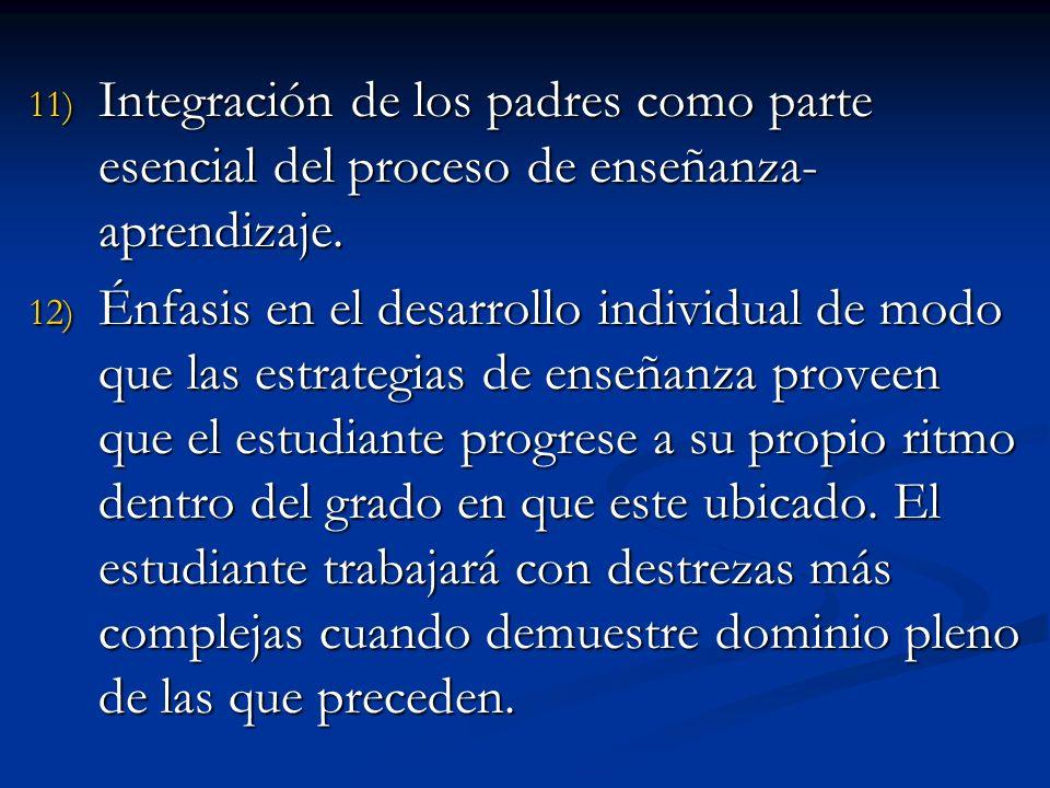 11) I ntegración de los padres como parte esencial del proceso de enseñanza- aprendizaje. 12) É nfasis en el desarrollo individual de modo que las est