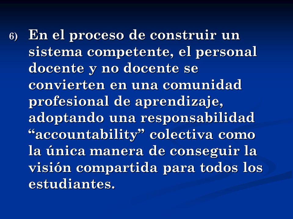 6) E n el proceso de construir un sistema competente, el personal docente y no docente se convierten en una comunidad profesional de aprendizaje, adop