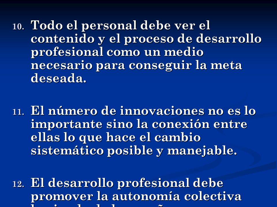 10. Todo el personal debe ver el contenido y el proceso de desarrollo profesional como un medio necesario para conseguir la meta deseada. 11. El númer