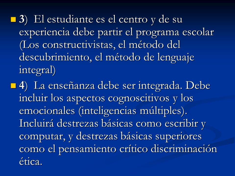 3) El estudiante es el centro y de su experiencia debe partir el programa escolar (Los constructivistas, el método del descubrimiento, el método de le