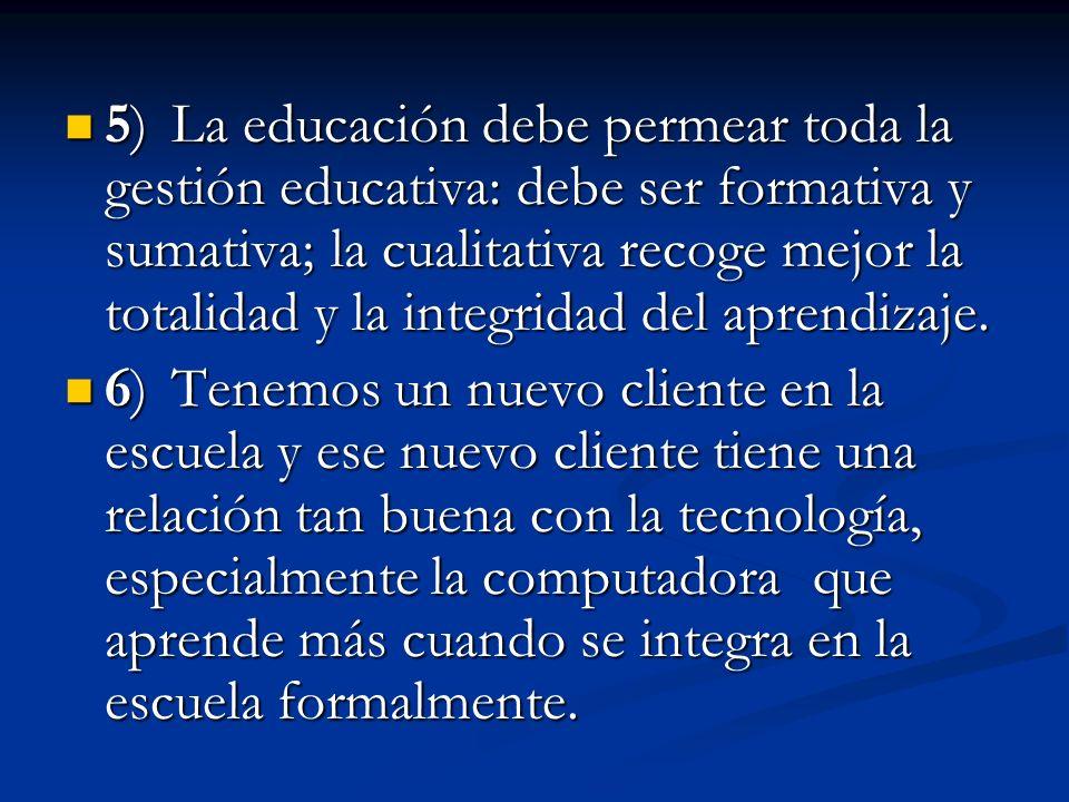 5) La educación debe permear toda la gestión educativa: debe ser formativa y sumativa; la cualitativa recoge mejor la totalidad y la integridad del ap