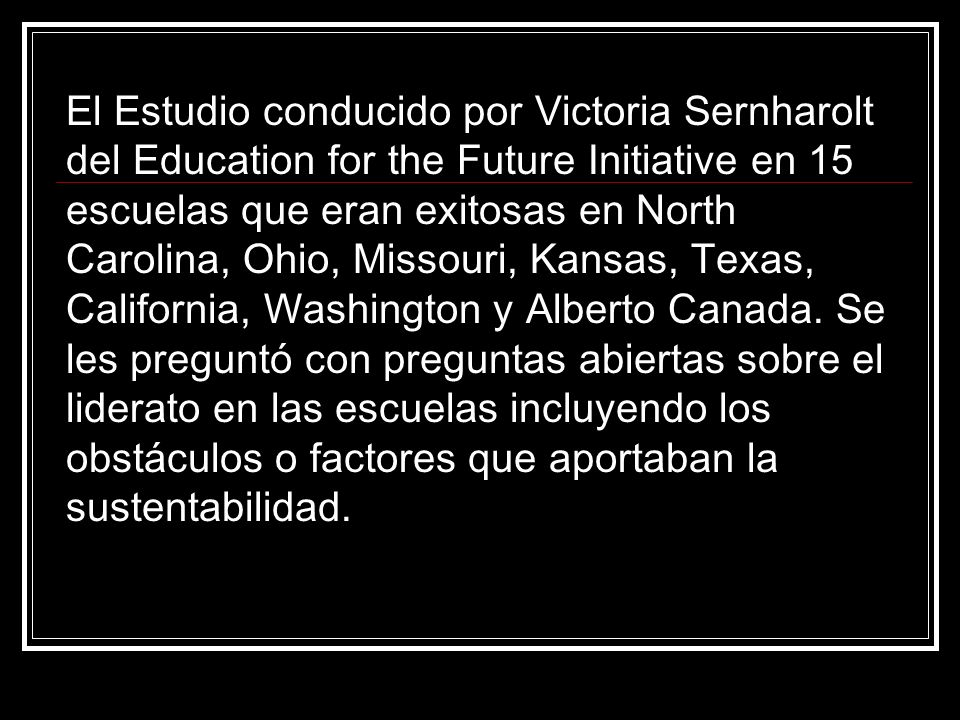 El Estudio conducido por Victoria Sernharolt del Education for the Future Initiative en 15 escuelas que eran exitosas en North Carolina, Ohio, Missouri, Kansas, Texas, California, Washington y Alberto Canada.
