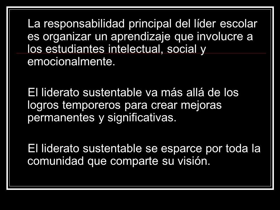 La responsabilidad principal del líder escolar es organizar un aprendizaje que involucre a los estudiantes intelectual, social y emocionalmente.