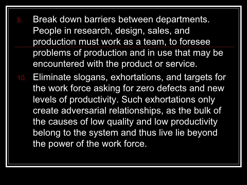 Break down barriers between departments. People in research, design, sales, and production must work as a team, to foresee problems of production and